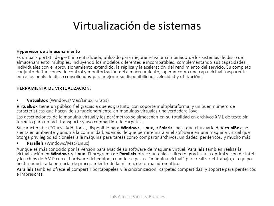 Virtualización de sistemas Hypervisor de almacenamiento Es un pack portátil de gestión centralizada, utilizado para mejorar el valor combinado de los