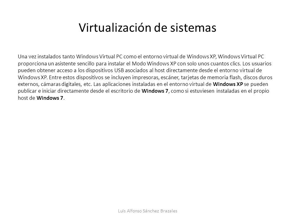 Virtualización de sistemas Una vez instalados tanto Windows Virtual PC como el entorno virtual de Windows XP, Windows Virtual PC proporciona un asiste