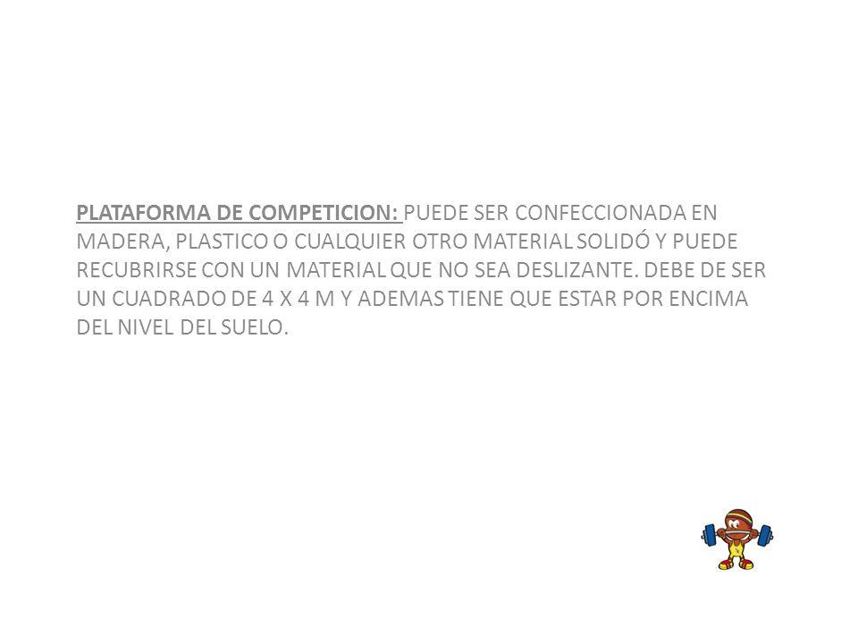 PLATAFORMA DE COMPETICION: PUEDE SER CONFECCIONADA EN MADERA, PLASTICO O CUALQUIER OTRO MATERIAL SOLIDÓ Y PUEDE RECUBRIRSE CON UN MATERIAL QUE NO SEA