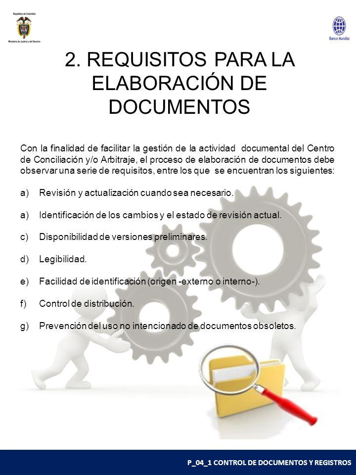 P_04_1 CONTROL DE DOCUMENTOS Y REGISTROS 2. REQUISITOS PARA LA ELABORACIÓN DE DOCUMENTOS Con la finalidad de facilitar la gestión de la actividad docu