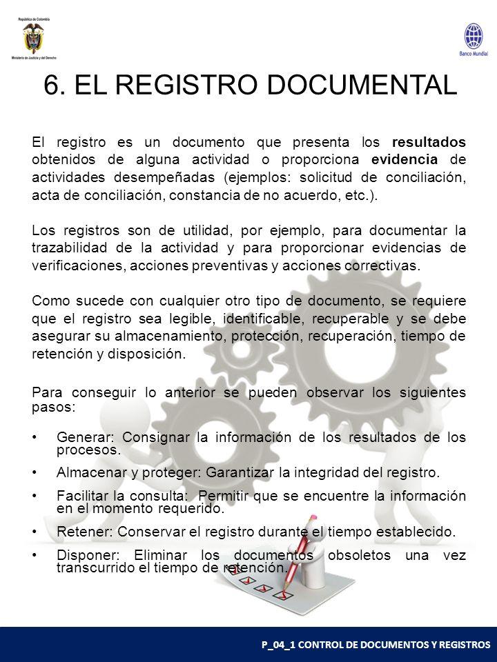 P_04_1 CONTROL DE DOCUMENTOS Y REGISTROS 6. EL REGISTRO DOCUMENTAL El registro es un documento que presenta los resultados obtenidos de alguna activid
