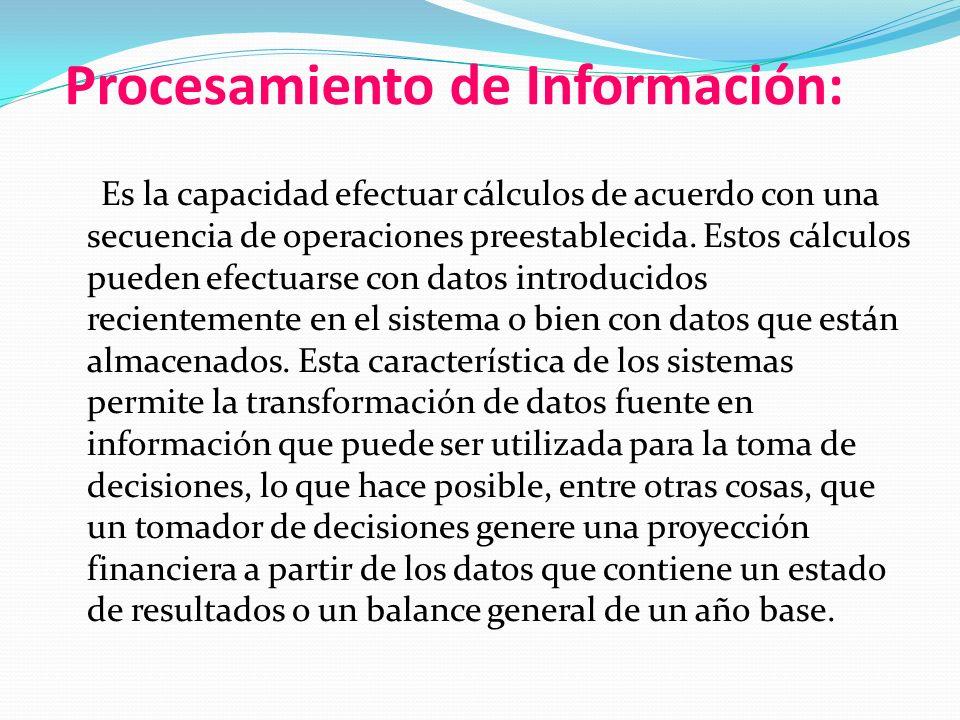 Procesamiento de Información: Es la capacidad efectuar cálculos de acuerdo con una secuencia de operaciones preestablecida.