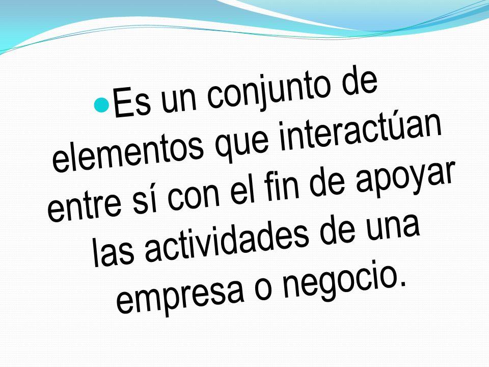 Es un conjunto de elementos que interactúan entre sí con el fin de apoyar las actividades de una empresa o negocio.