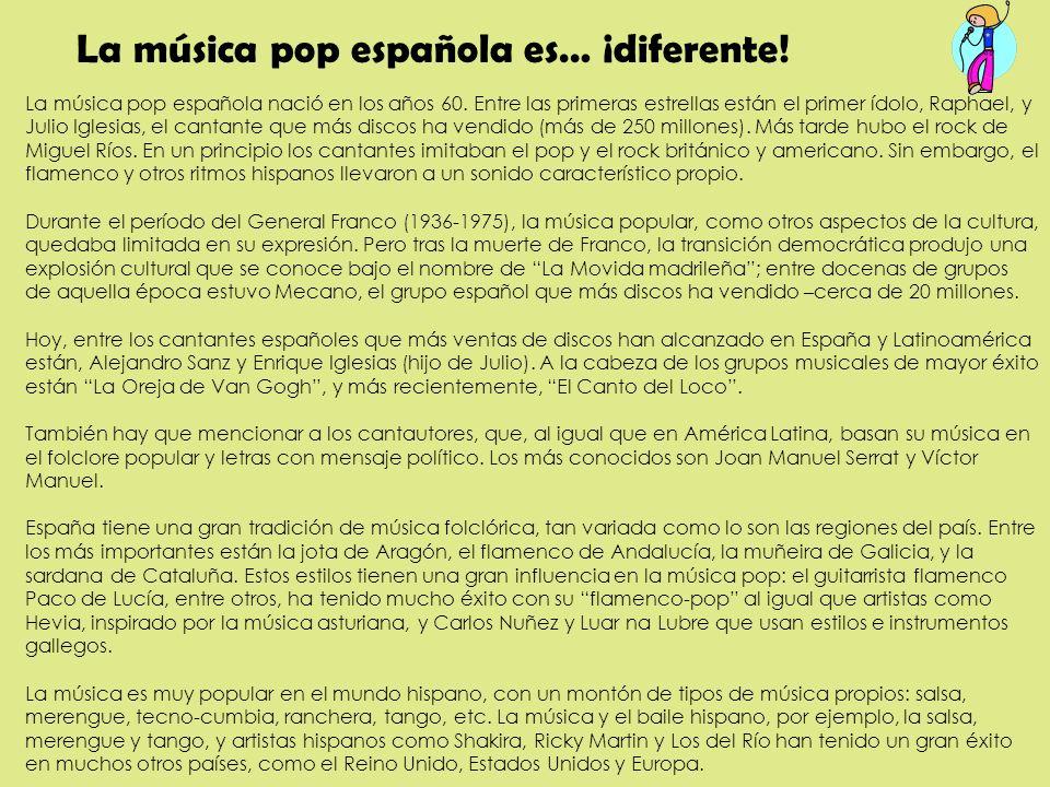 La música pop española es… ¡diferente! La música pop española nació en los años 60. Entre las primeras estrellas están el primer ídolo, Raphael, y Jul