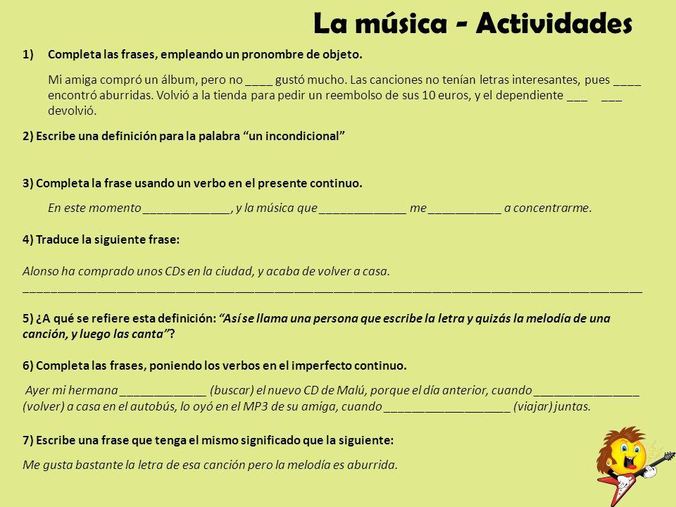 La música - Actividades 1)Completa las frases, empleando un pronombre de objeto. Mi amiga compró un álbum, pero no ____ gustó mucho. Las canciones no