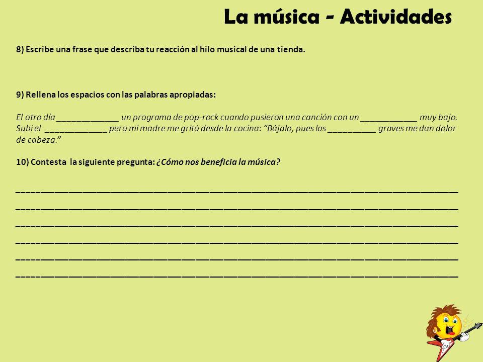 La música - Actividades 8) Escribe una frase que describa tu reacción al hilo musical de una tienda. 9) Rellena los espacios con las palabras apropiad