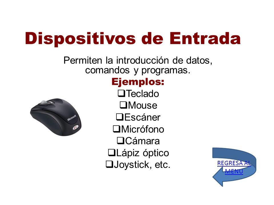 Dispositivos de Entrada Permiten la introducción de datos, comandos y programas. Ejemplos: Teclado Mouse Escáner Micrófono Cámara Lápiz óptico Joystic