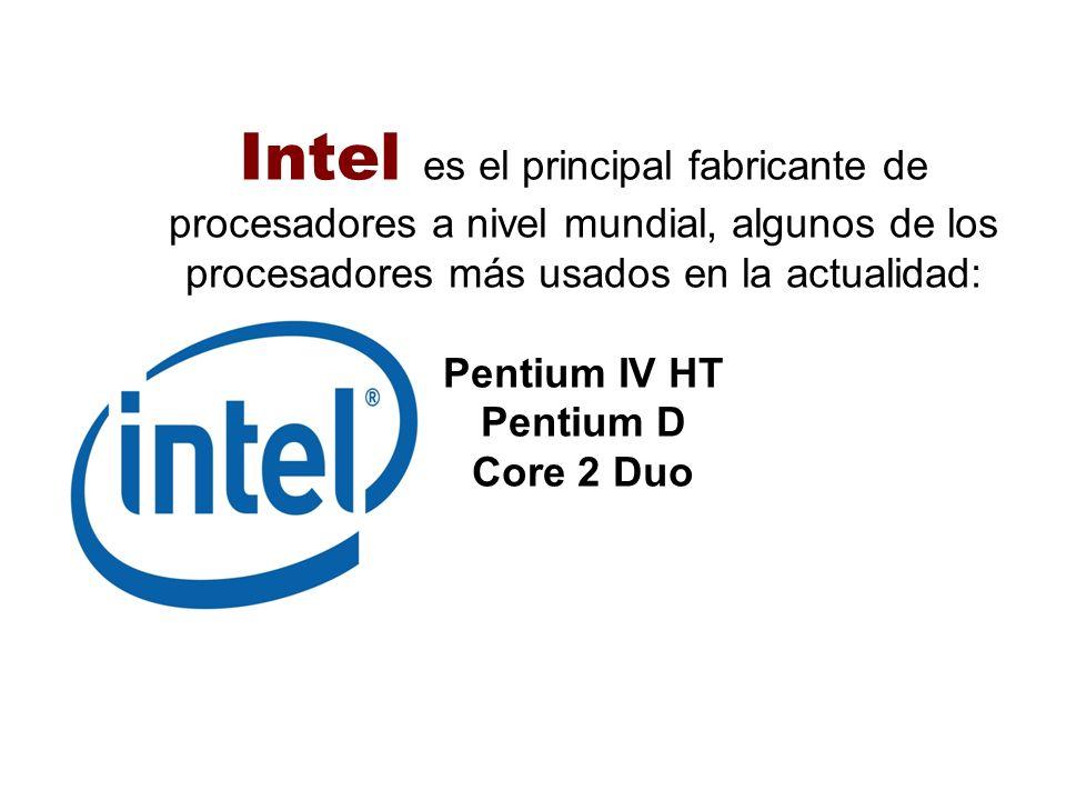 Intel es el principal fabricante de procesadores a nivel mundial, algunos de los procesadores más usados en la actualidad: Pentium IV HT Pentium D Cor