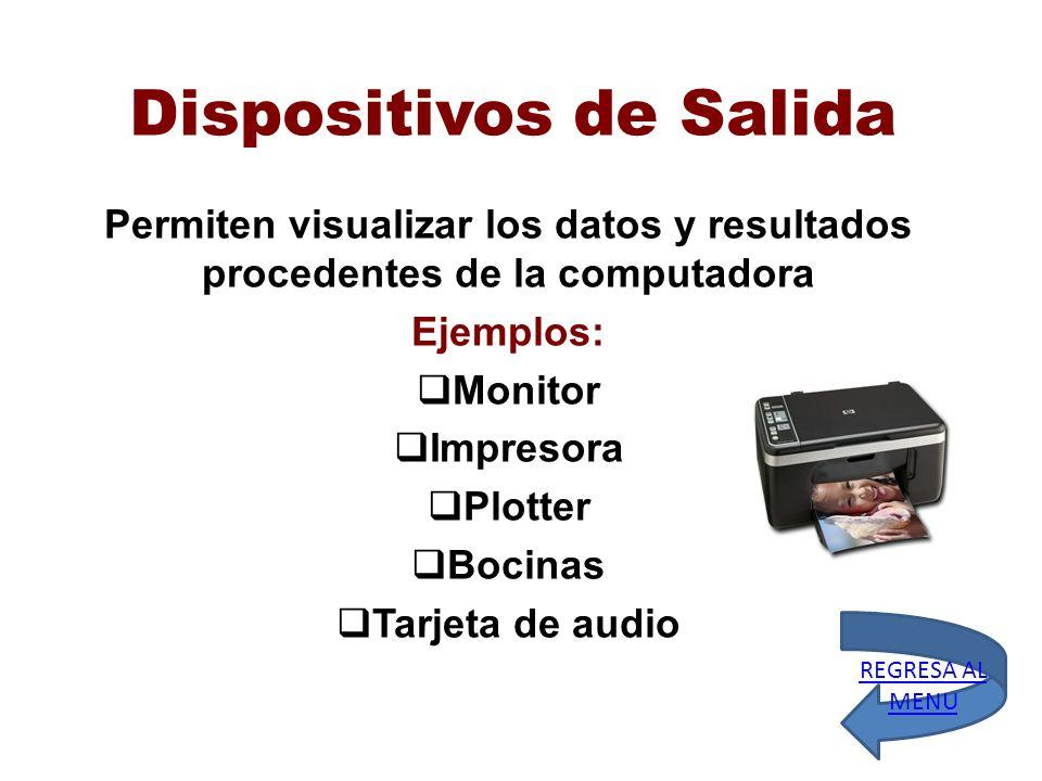 Dispositivos de Salida Permiten visualizar los datos y resultados procedentes de la computadora Ejemplos: Monitor Impresora Plotter Bocinas Tarjeta de
