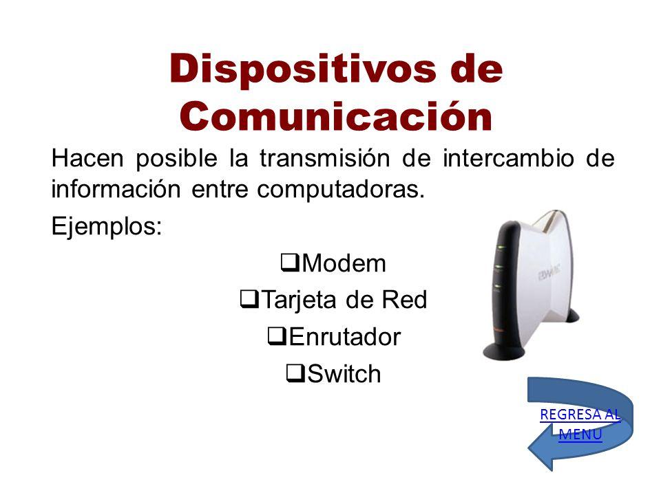 Dispositivos de Comunicación Hacen posible la transmisión de intercambio de información entre computadoras. Ejemplos: Modem Tarjeta de Red Enrutador S