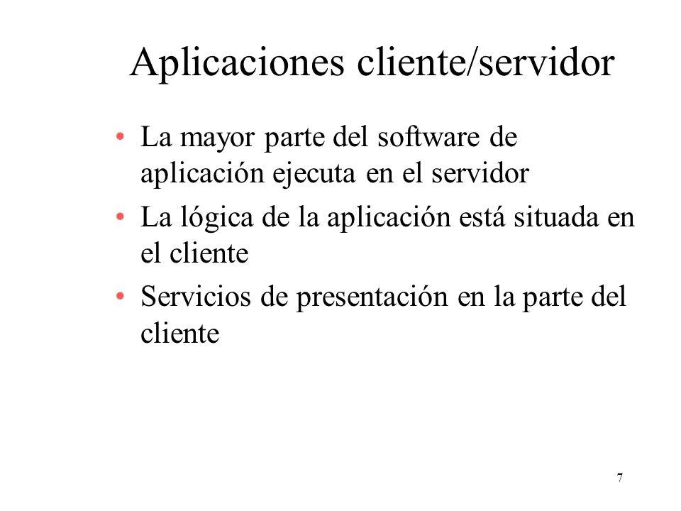 7 Aplicaciones cliente/servidor La mayor parte del software de aplicación ejecuta en el servidor La lógica de la aplicación está situada en el cliente