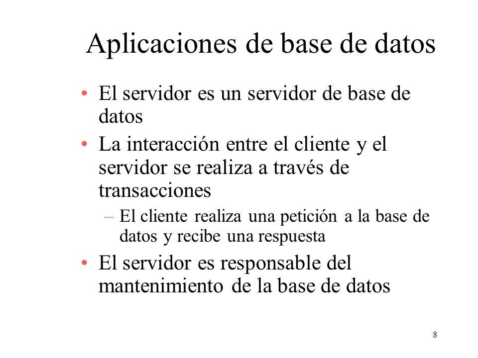 8 Aplicaciones de base de datos El servidor es un servidor de base de datos La interacción entre el cliente y el servidor se realiza a través de trans