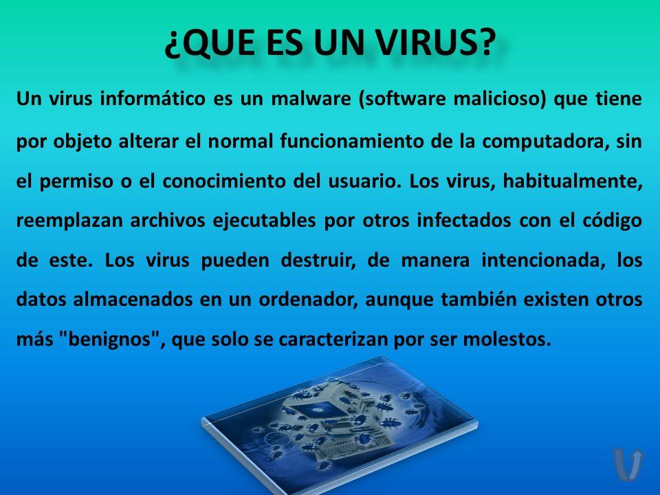 ¿QUE ES UN VIRUS? Un virus informático es un malware (software malicioso) que tiene por objeto alterar el normal funcionamiento de la computadora, sin