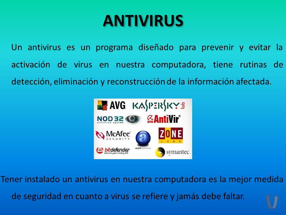 ANTIVIRUS Un antivirus es un programa diseñado para prevenir y evitar la activación de virus en nuestra computadora, tiene rutinas de detección, elimi