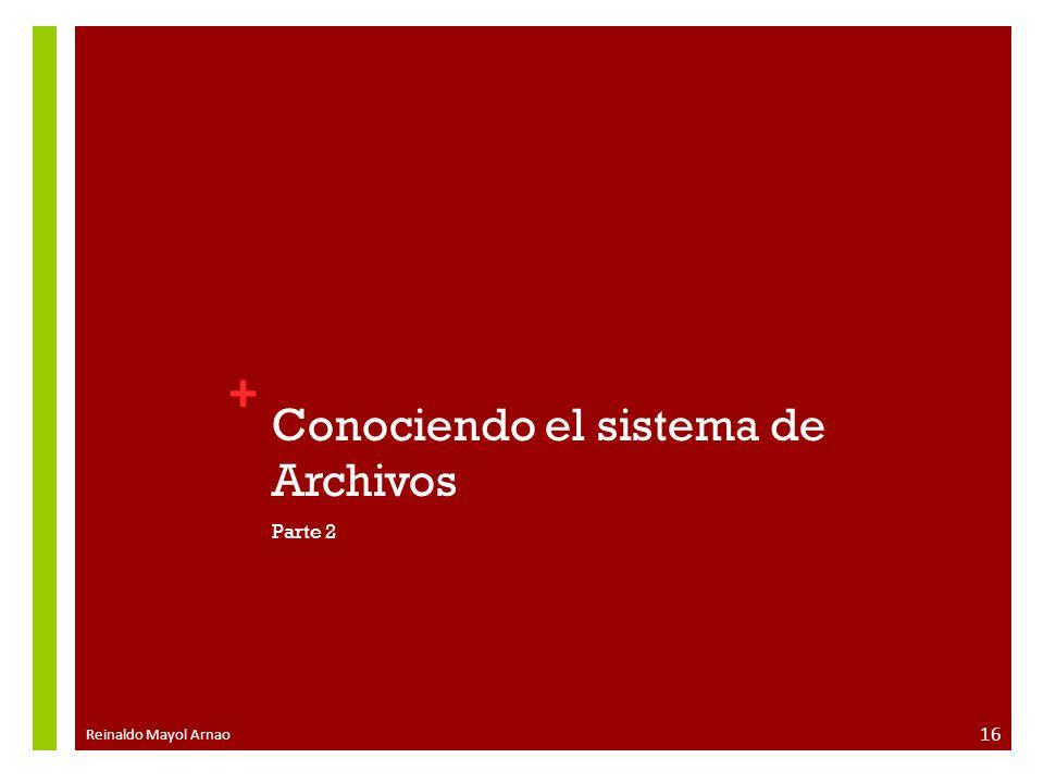 + Conociendo el sistema de Archivos Parte 2 Reinaldo Mayol Arnao 16