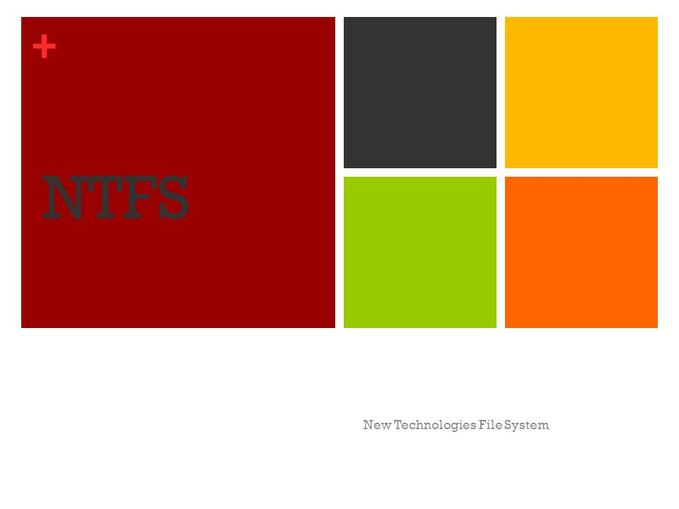 + NTFS New Technologies File System