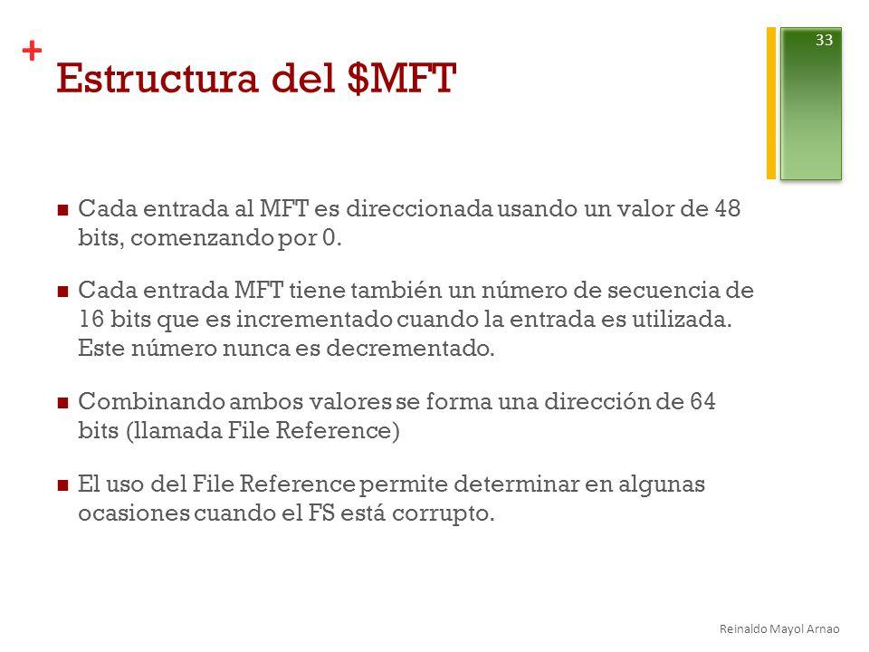 + Estructura del $MFT Cada entrada al MFT es direccionada usando un valor de 48 bits, comenzando por 0.