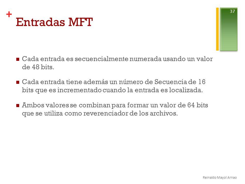 + Entradas MFT Cada entrada es secuencialmente numerada usando un valor de 48 bits.