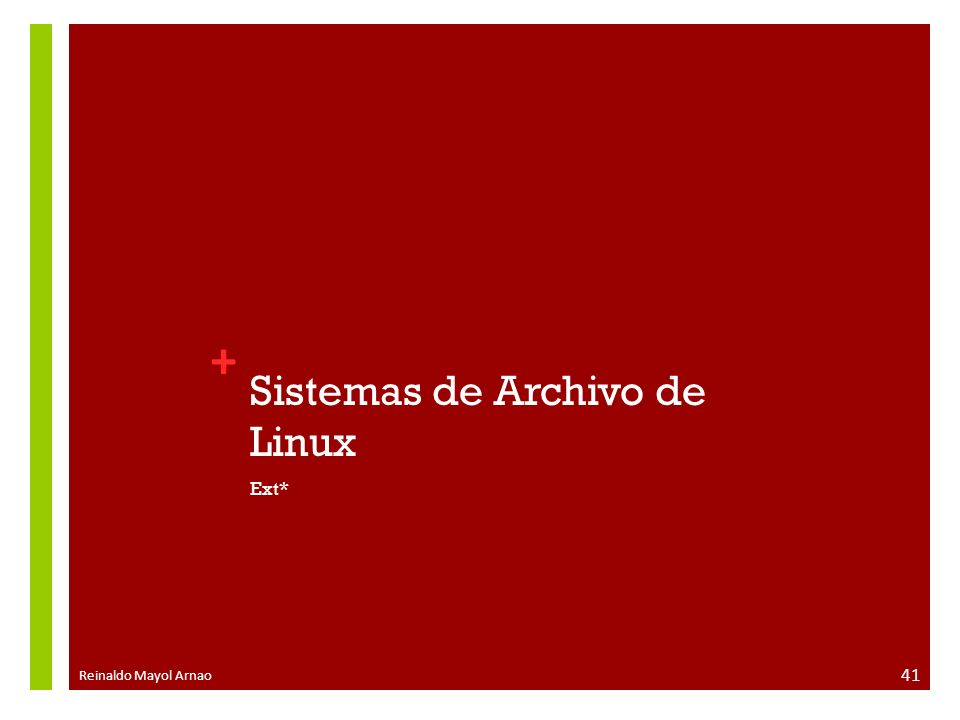 + Sistemas de Archivo de Linux Ext* Reinaldo Mayol Arnao 41