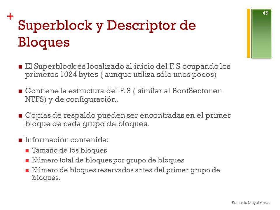 + Superblock y Descriptor de Bloques El Superblock es localizado al inicio del F.