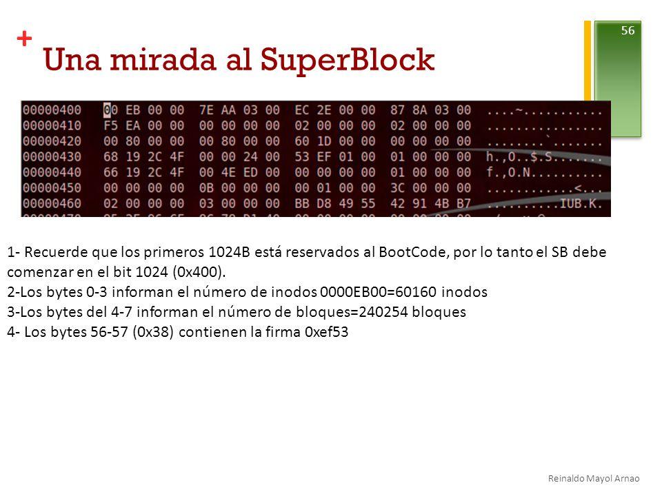 + Una mirada al SuperBlock Reinaldo Mayol Arnao 56 1- Recuerde que los primeros 1024B está reservados al BootCode, por lo tanto el SB debe comenzar en el bit 1024 (0x400).