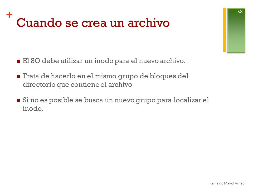 + Cuando se crea un archivo El SO debe utilizar un inodo para el nuevo archivo.