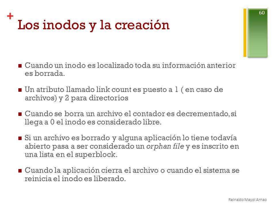 + Los inodos y la creación Cuando un inodo es localizado toda su información anterior es borrada.