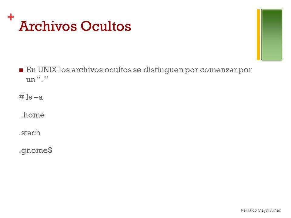 + Archivos Ocultos En UNIX los archivos ocultos se distinguen por comenzar por un.