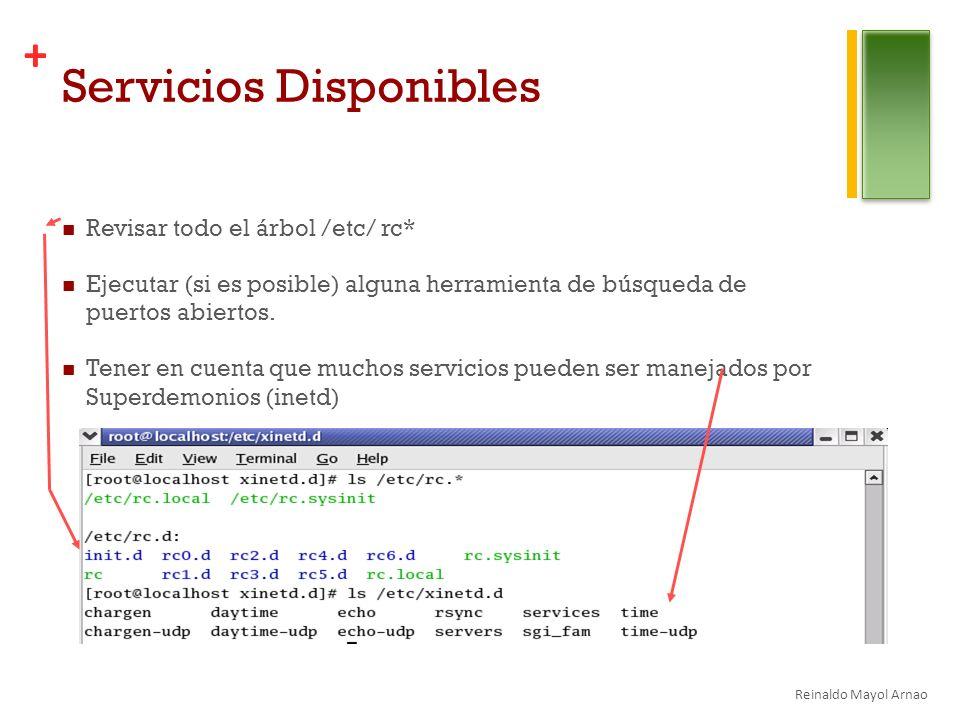 + Servicios Disponibles Revisar todo el árbol /etc/ rc* Ejecutar (si es posible) alguna herramienta de búsqueda de puertos abiertos.