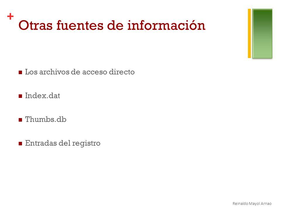 + Otras fuentes de información Los archivos de acceso directo Index.dat Thumbs.db Entradas del registro Reinaldo Mayol Arnao