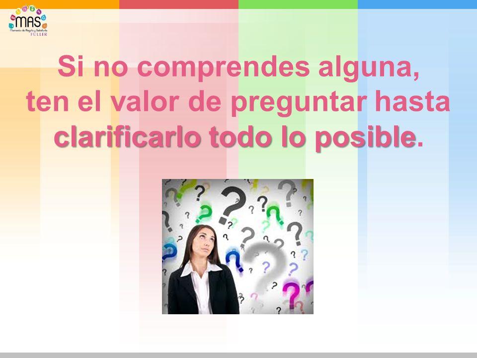 La manera de evitar las suposiciones es preguntar. Asegúrate de que las cosas te queden claras.