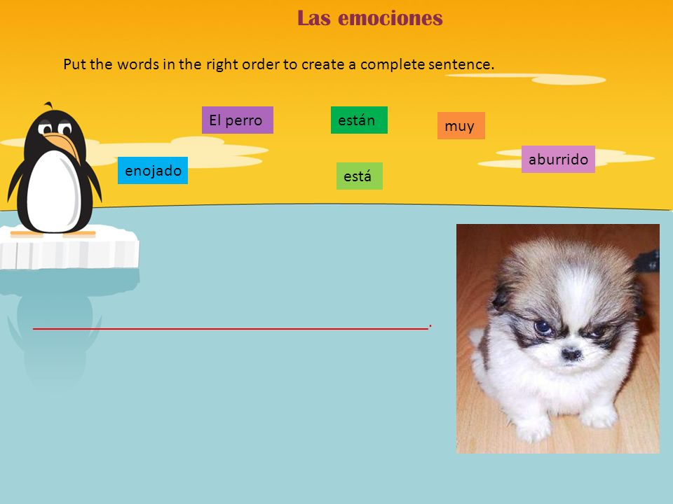 Las emociones Put the words in the right order to create a complete sentence.