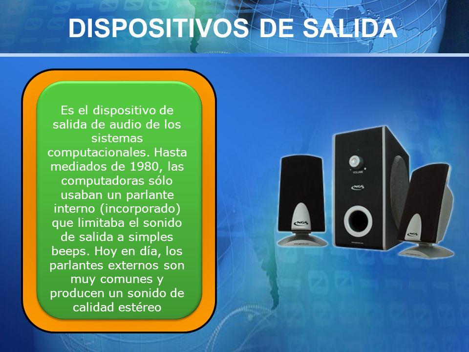 DISPOSITIVOS DE SALIDA Es el dispositivo de salida de audio de los sistemas computacionales.