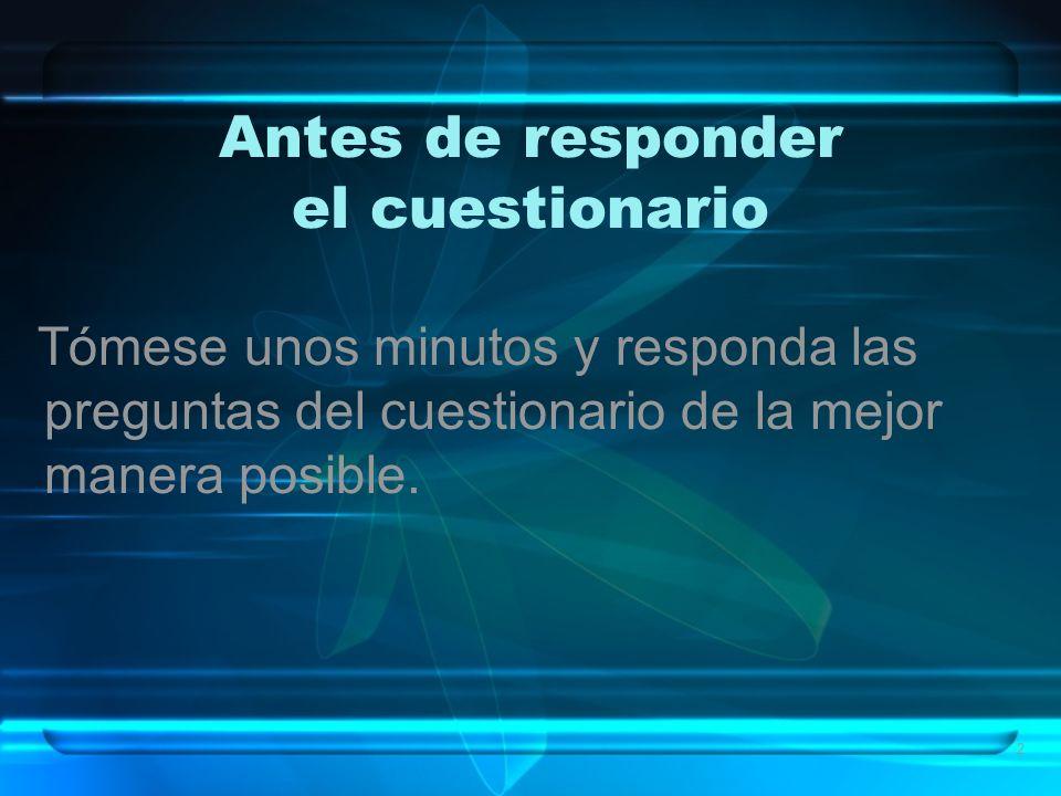 2 Antes de responder el cuestionario Tómese unos minutos y responda las preguntas del cuestionario de la mejor manera posible.