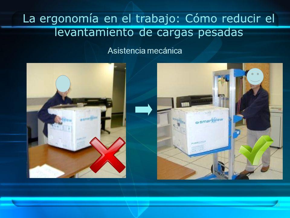 20 La ergonomía en el trabajo: Cómo reducir el levantamiento de cargas pesadas Asistencia mecánica