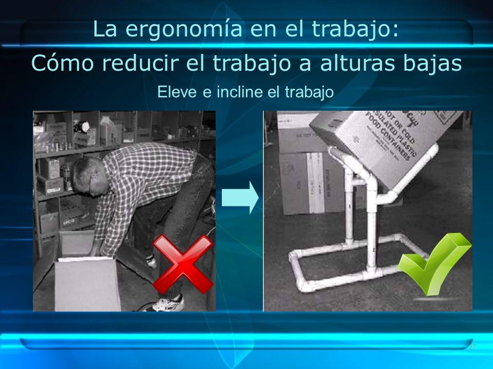27 La ergonomía en el trabajo: Cómo reducir el trabajo a alturas bajas Eleve e incline el trabajo