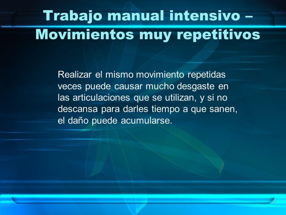 38 Trabajo manual intensivo – Movimientos muy repetitivos Realizar el mismo movimiento repetidas veces puede causar mucho desgaste en las articulacion