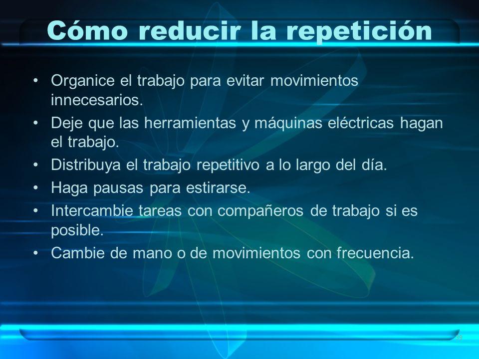39 Cómo reducir la repetición Organice el trabajo para evitar movimientos innecesarios. Deje que las herramientas y máquinas eléctricas hagan el traba