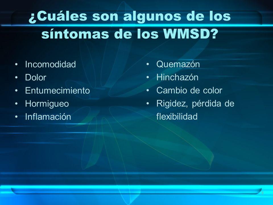 8 ¿Cuáles son algunos de los síntomas de los WMSD? Incomodidad Dolor Entumecimiento Hormigueo Inflamación Quemazón Hinchazón Cambio de color Rigidez,