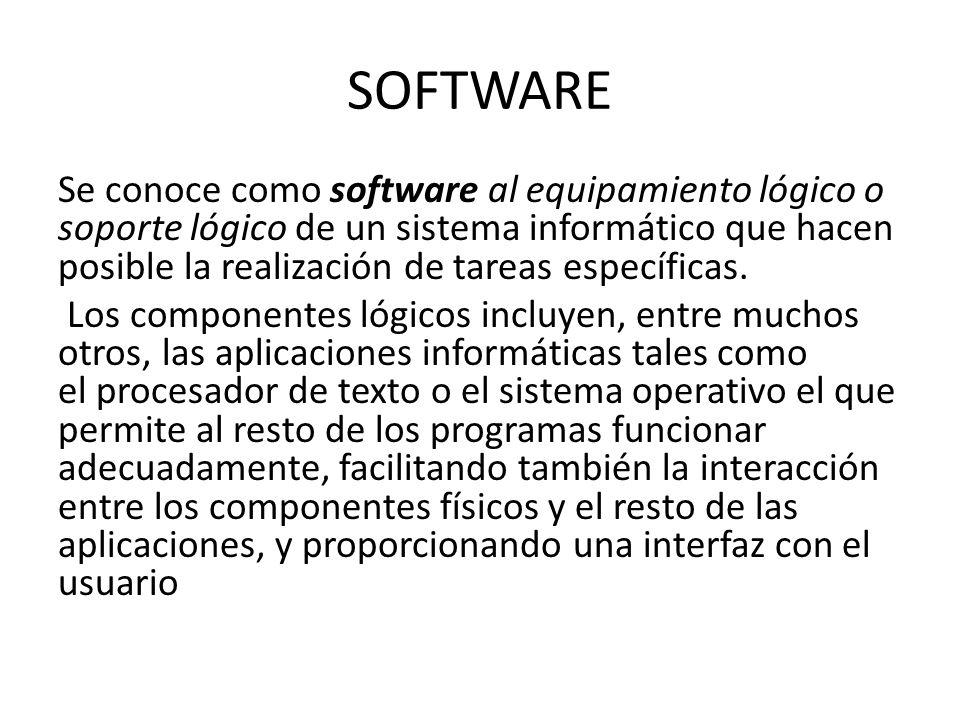 SOFTWARE Se conoce como software al equipamiento lógico o soporte lógico de un sistema informático que hacen posible la realización de tareas específi