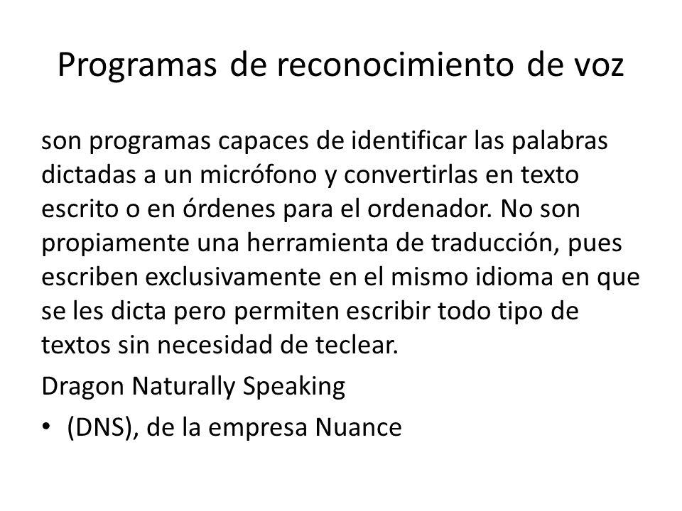 Programas de reconocimiento de voz son programas capaces de identificar las palabras dictadas a un micrófono y convertirlas en texto escrito o en órde