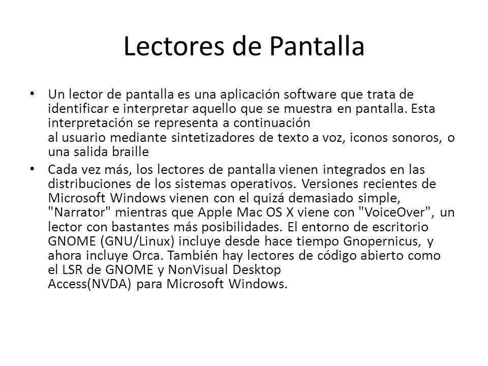Lectores de Pantalla Un lector de pantalla es una aplicación software que trata de identificar e interpretar aquello que se muestra en pantalla. Esta