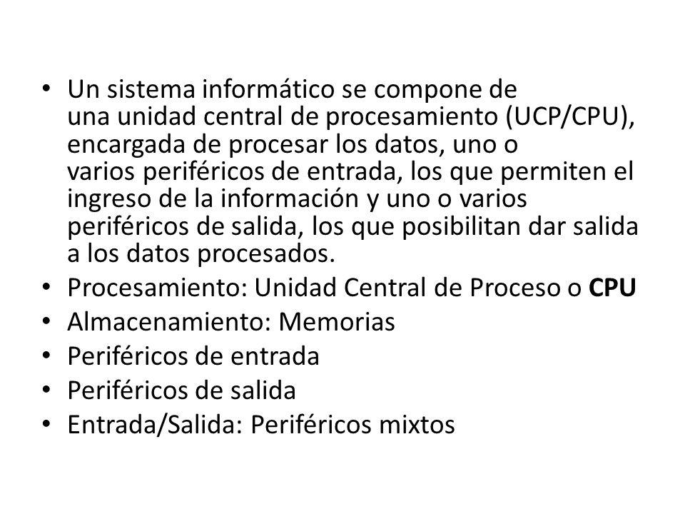Un sistema informático se compone de una unidad central de procesamiento (UCP/CPU), encargada de procesar los datos, uno o varios periféricos de entra