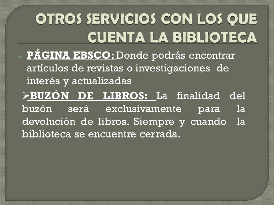 PÁGINA EBSCO: Donde podrás encontrar artículos de revistas o investigaciones de interés y actualizadas BUZÓN DE LIBROS: La finalidad del buzón será exclusivamente para la devolución de libros.