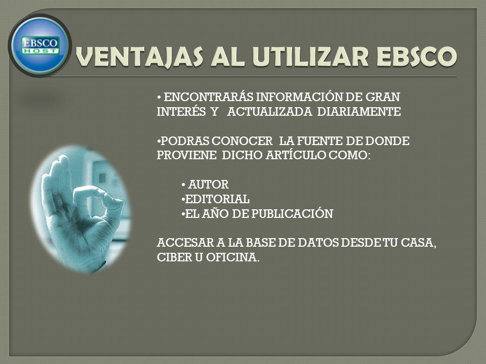 ENCONTRARÁS INFORMACIÓN DE GRAN INTERÉS Y ACTUALIZADA DIARIAMENTE PODRAS CONOCER LA FUENTE DE DONDE PROVIENE DICHO ARTÍCULO COMO: AUTOR EDITORIAL EL AÑO DE PUBLICACIÓN ACCESAR A LA BASE DE DATOS DESDE TU CASA, CIBER U OFICINA.