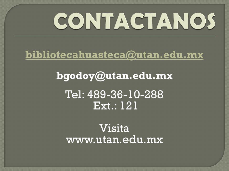 bibliotecahuasteca@utan.edu.mx bgodoy@utan.edu.mx Tel: 489-36-10-288 Ext.: 121 Visita www.utan.edu.mx