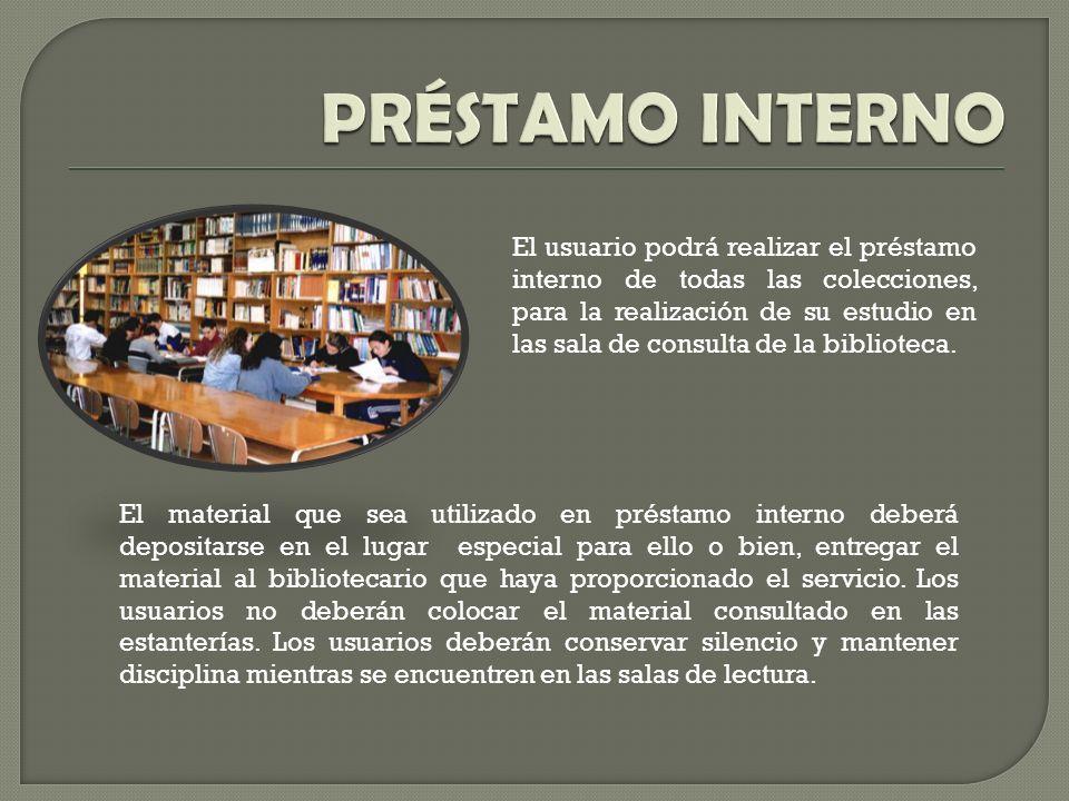 El usuario podrá realizar el préstamo interno de todas las colecciones, para la realización de su estudio en las sala de consulta de la biblioteca.