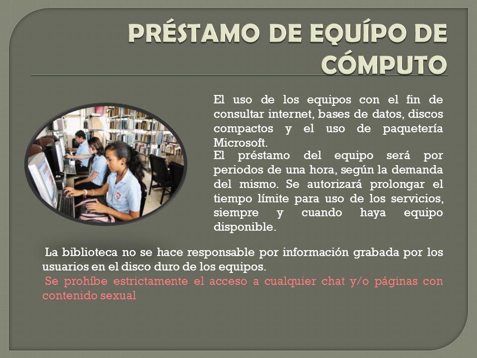 El uso de los equipos con el fin de consultar internet, bases de datos, discos compactos y el uso de paquetería Microsoft.