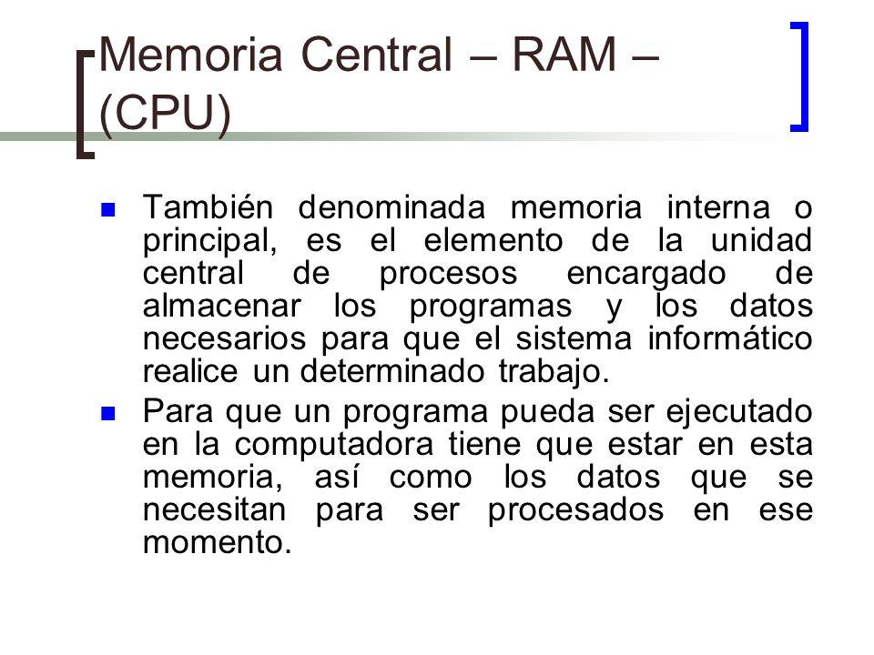 Memoria Central – RAM – (CPU) También denominada memoria interna o principal, es el elemento de la unidad central de procesos encargado de almacenar l