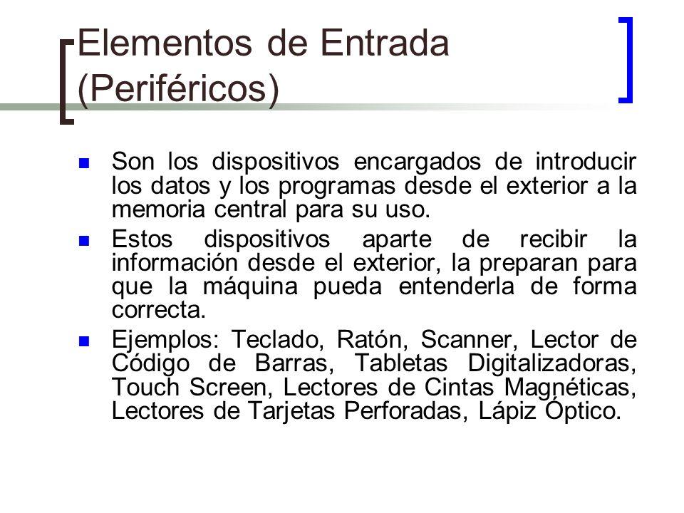 Elementos de Entrada (Periféricos) Son los dispositivos encargados de introducir los datos y los programas desde el exterior a la memoria central para